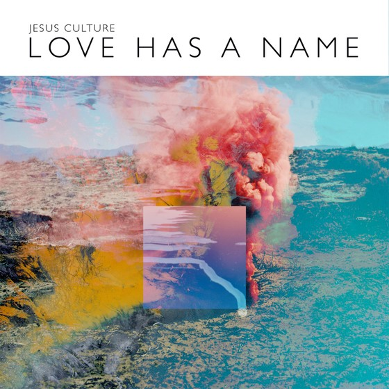 jesus culture love has a name